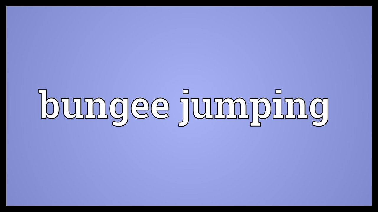 Bungee Jumping Meaning Youtube