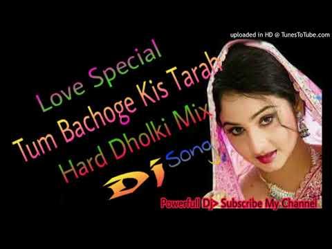 Tum Bachoge Kis Tarah || Hard Dholki Mix_Love Special || Popular Dj Song
