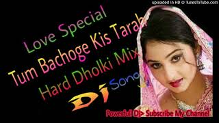 Gambar cover Tum Bachoge Kis Tarah || Hard Dholki Mix_Love Special || Popular Dj Song