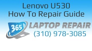 How To Repair A Lenovo U530 Laptop - By 365