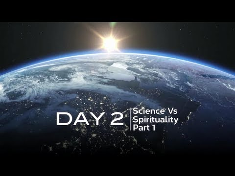 DAY 2: SCIENCE vs SPIRITUALITY PARTS 1 & 2 | www.themeaningoflife.tv