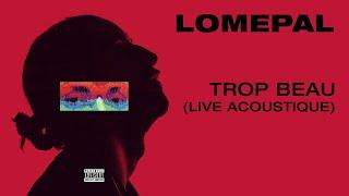 Lomepal - Trop beau (live acoustique) [official audio]