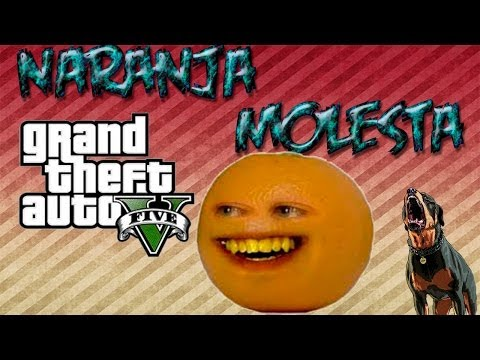 Naranja Molesta/Annoying Orange en GTA 5 (Grand Theft Auto V) Videos De Viajes