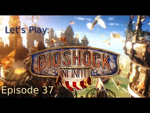 All is Revealed -Ep 37 Let's Play: Bioshock Infinite