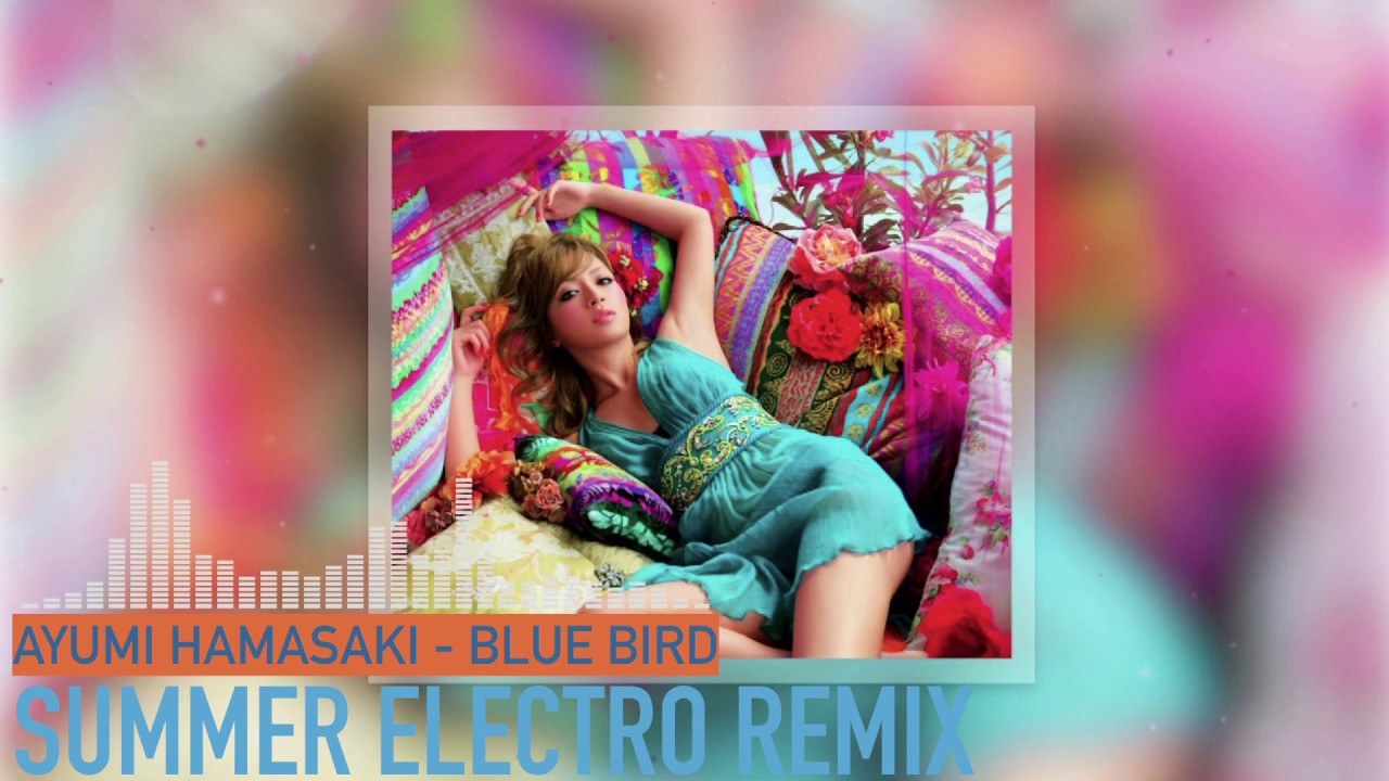 #ayumix2020 浜崎あゆみ - BLUE BIRD (Summer Electro Remix)