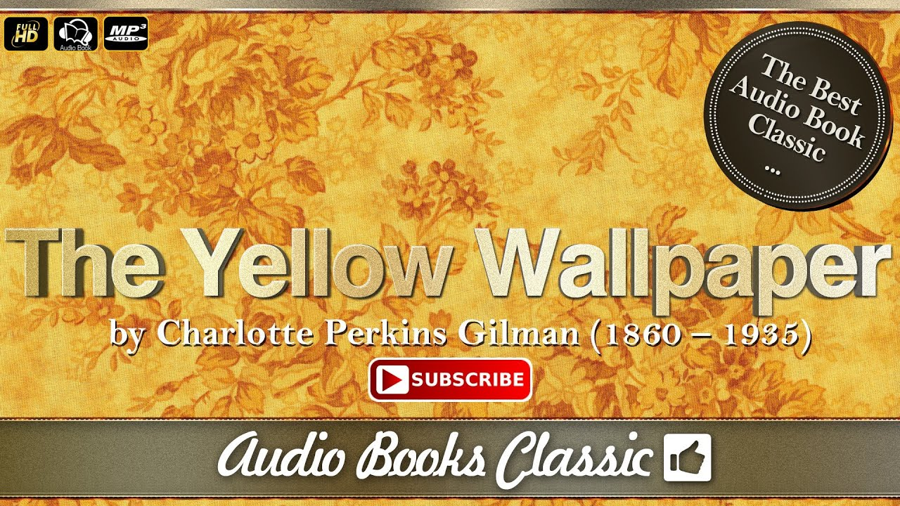 Audiobook: The Yellow Wallpaper by Charlotte Perkins Gilman | Full Version | Audio Books Classic 2 - YouTube
