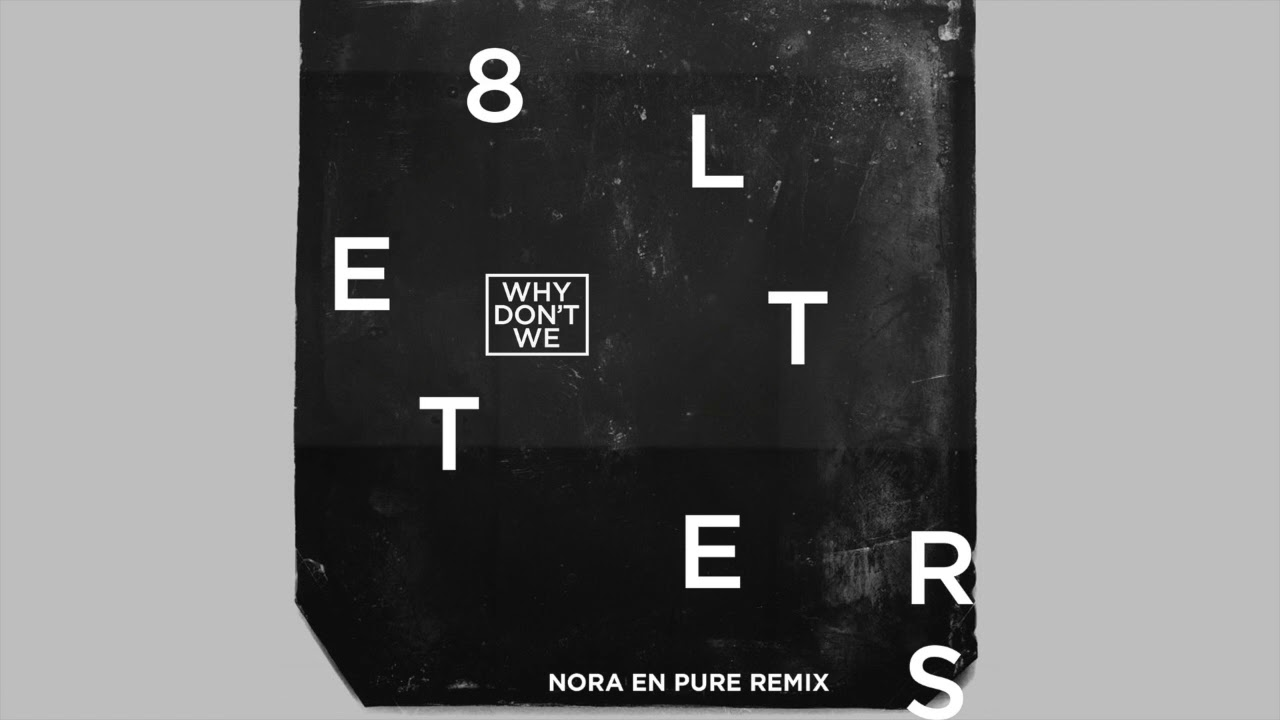 Why Don't We - 8 Letters (Nora En Pure Remix)