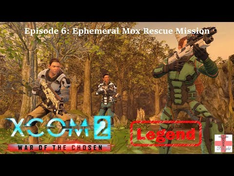 XCOM 2 War of the Chosen [Episode 6 LEGEND] Ephemeral Mox Rescue Mission (Let's Play) |