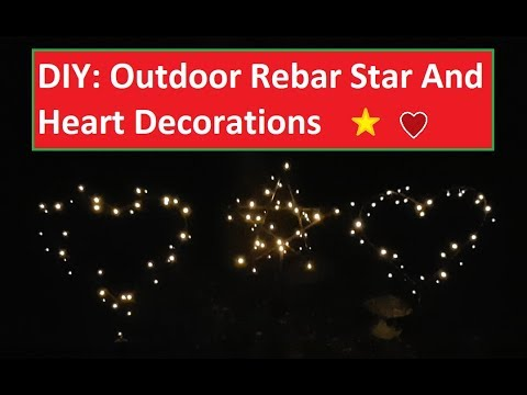 DIY: Outdoor Rebar Star And Heart Decorations