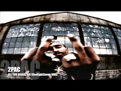 2PAC - ALL YOU NIGGAZ DIE (OneEightSeven RMX)