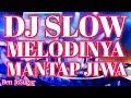 Dj Slow Melodinya Mantap Jiwa Full Bass  Mp3 - Mp4 Download