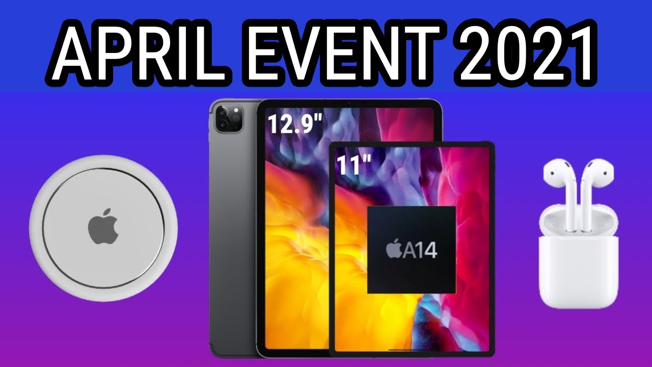 Apple Event APRIL 2021 - iPad Pro, iMac, AirPods and MORE ...