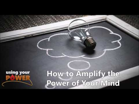 028 – Discussing How to Amplify the Power of Your Mind (Using Your Power)