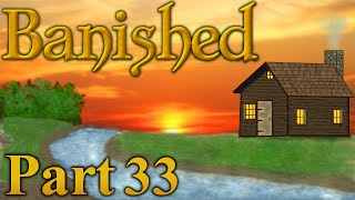 Banished - Part 33 - WHAT CHU TALKIN BOUT BILLIS