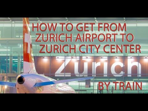HOW TO GET FROM ZURICH AIRPORT TO CITY CENTER BY TRAIN