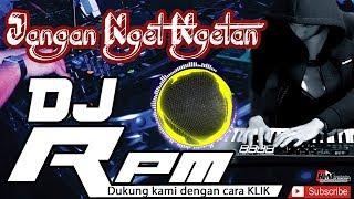 DJ Slow Terbaru !!! Jangan nget ngetan