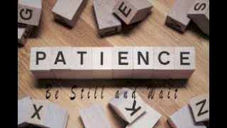 Patience: Be Still and Wait (James 5:7-11) Rick Chadick