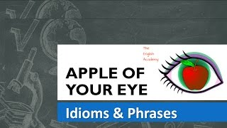 Apple of  your Eye - Idiom Meaning and Use in Sentences