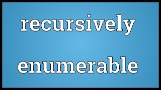 Recursively enumerable Meaning