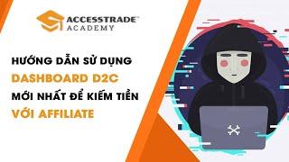 Hướng dẫn sử dụng Dashboard D2C để kiếm tiền Online với Affiliate - ACCESSTRADE Academy