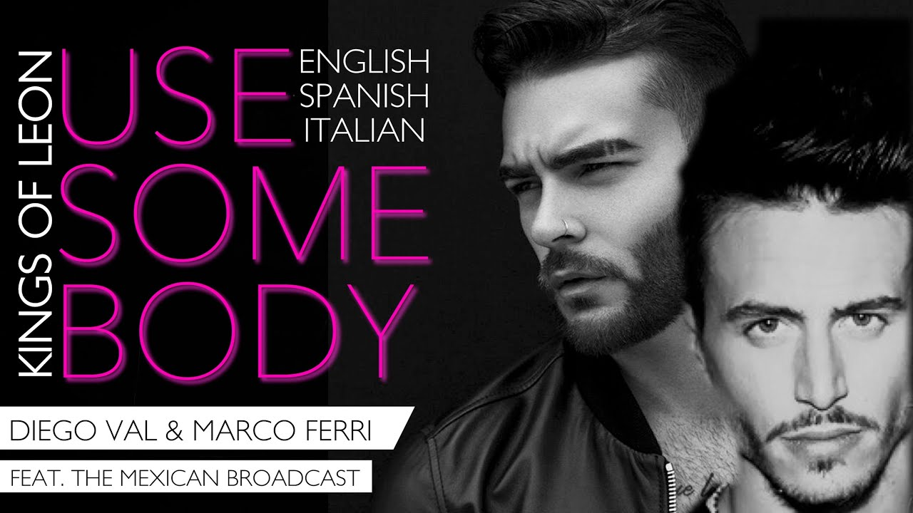 DIEGO VAL & Marco Ferri - Use Somebody (Feat. The Mexican Broadcast ...