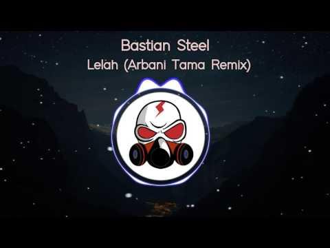Bastian Steel - Lelah (Arbani Tama Remix)