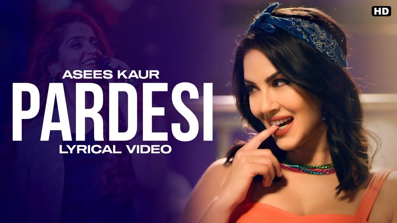 Pardesi (LYRICS)-Sunny Leone   Arko Ft. Asees Kaur   Full Song