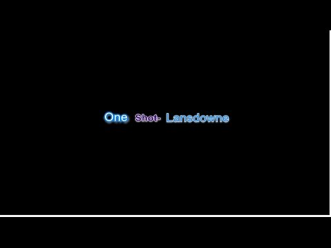 One Shot- Lansdowne- Lyrics video