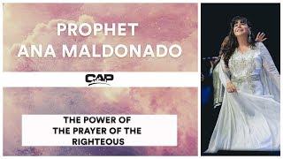 CAP 2017: Prophet Ana Maldonado The Power of the Prayer of the Righteous