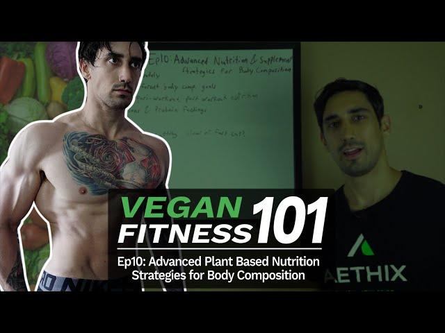 VEGAN FITNESS 101 - Ep 10 - Advanced Plant Based Nutrition & Supplementation Strategies