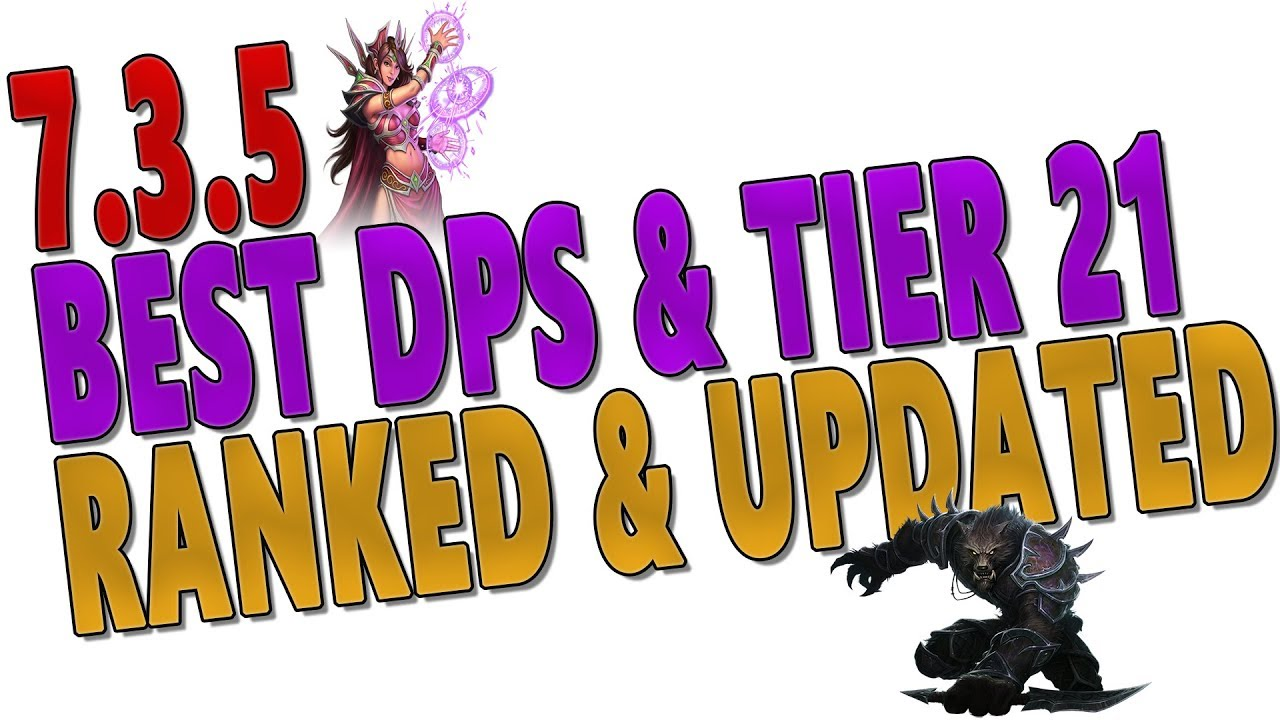 7 3 5 Best Dps Class Tier 21 Ranking Predictions Top Dps Rankings W Tier 21 Nerfs Wow Antorus Youtube