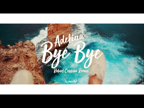 Adelina - Bye Bye (Robert Cristian Remix) [Music Video] [PREMIERE]