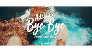 adelina bye bye robert cristian remix music video premiere