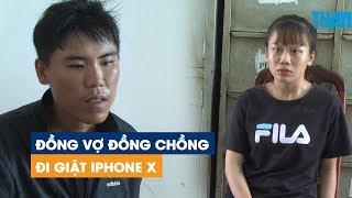 Đồng vợ đồng chồng đi giật iPhone X, khiến nạn nhân ngã sấp mặt