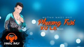 phuong troi xu la remix - huynh nhat huy