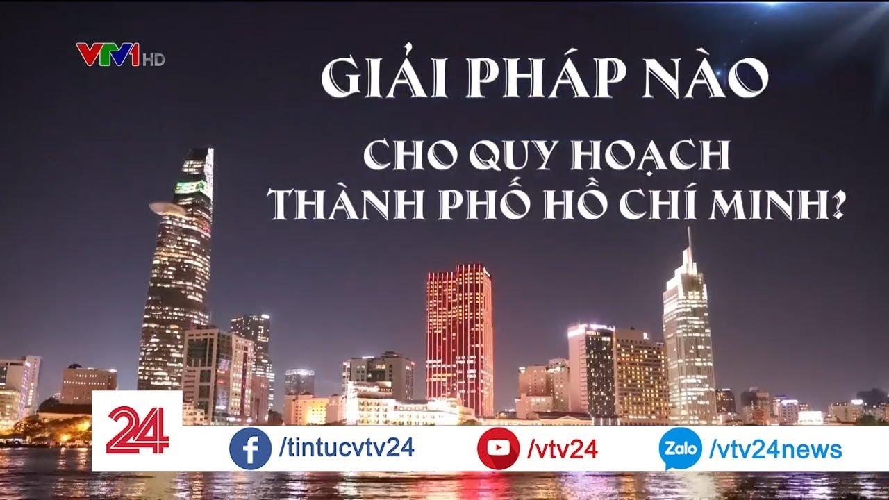 Giải pháp nào cho quy hoạch Tp. Hồ Chí Minh?  | VTV24