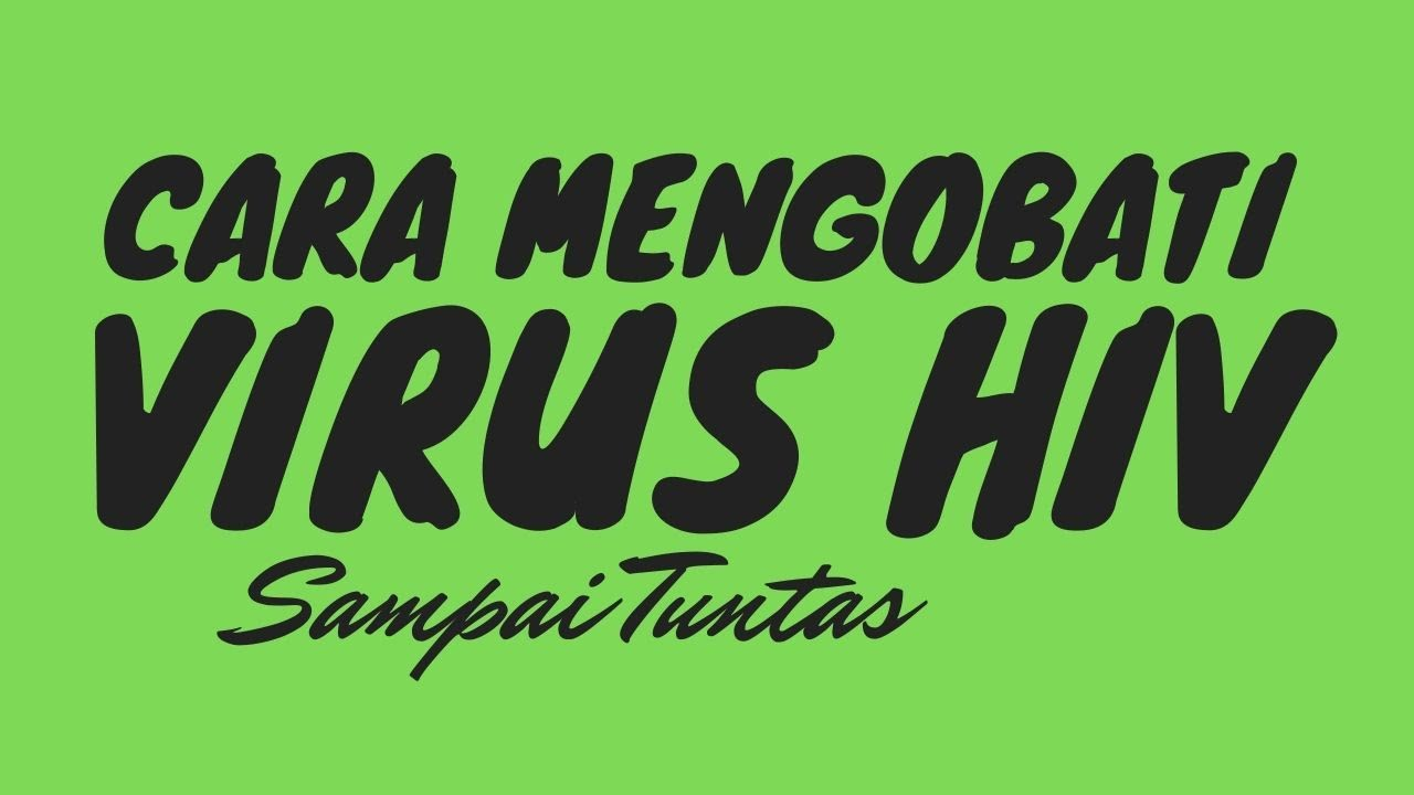 Cara Menyembuhkan Serta Menghilangkan Virus HIV Secara ...