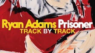 Ryan Adams talks through new album 'Prisoner' - Track by Track