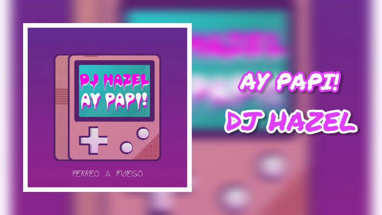 Ay Papi 8 ay papi 🍑🔥 - dj hazel (perreo a fuego) - youtube