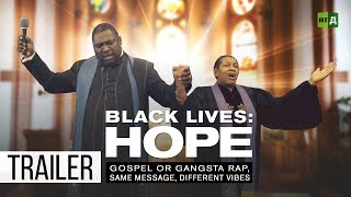 Black Lives: Hope. Gospel or gangsta rap, same message, different vibes (Trailer) Premiere 21/11