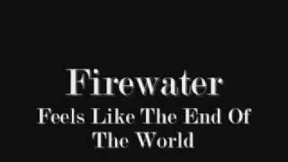 Firewater - Feels Like The End Of The World