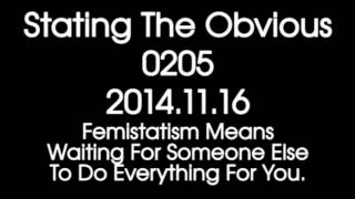 Stating The Obvious 0205 – Femistatism Means Waiting For Someone Else To Do Everything For You.