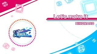タイトル:Let's make it 作 曲 者 :HIKOMARO -----------------------...