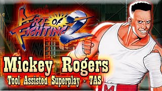 【TAS】ART OF FIGHTING 2 (RYUUKO NO KEN 2) - MICKEY ROGERS