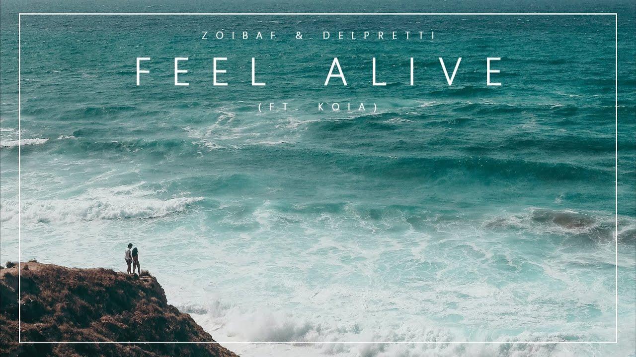 Zoibaf & DELPRETTI - Feel Alive (ft. KOIA)