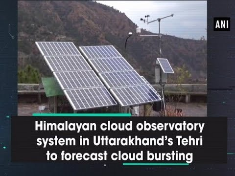 Himalayan cloud observatory system in Uttarakhand's Tehri to forecast cloud bursting