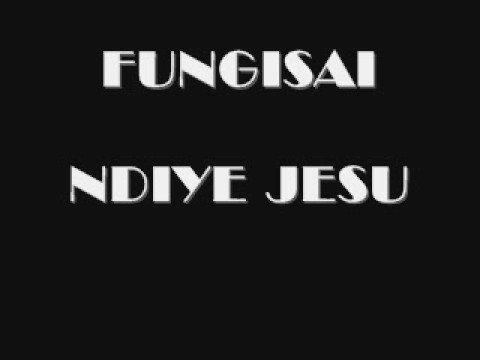 Fungisai - Ndiye Jesu