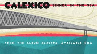 "Calexico - ""Sinner In The Sea"""