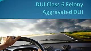 DUI Class 6 Felony Aggravated DUI