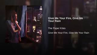 Give Me Your Fire, Give Me Your Rain